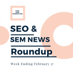A Google Algorithm Update Occurred on February 7th, + More in This Week's SEO & SEM News Roundup