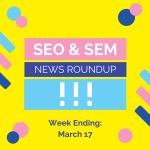 Google Gets Serious About Offensive and Inaccurate Content, + More in This Week's SEO & SEM News Roundup