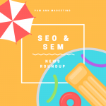 Major Google Algorithm Update, + More in This Week's SEO & SEM News Roundup