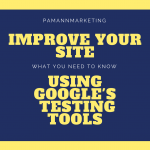 How to Use Google's Free Testing Tools to Improve Your Site