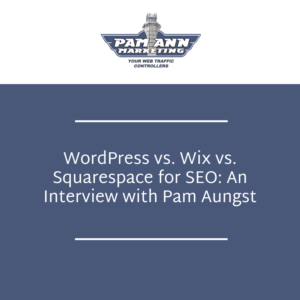 WordPress vs. Wix vs. Squarespace for SEO: An Interview with Pam Aungst