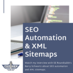 The Importance of SEO Automation and XML Sitemaps: My Interview with Barry Schwartz